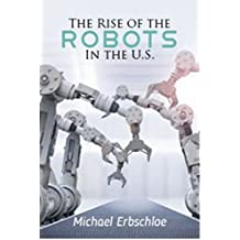 The Rise of the Robots In the U.S. (English Edition)