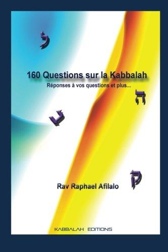 160 Questions sur la Kabbalah: Réponses à vos questions et plus.....