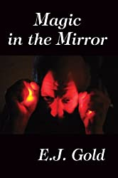 Magic in the Mirror by E. J. Gold (2011-10-01)