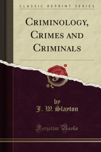 Criminology, Crimes and Criminals (Classic Reprint)