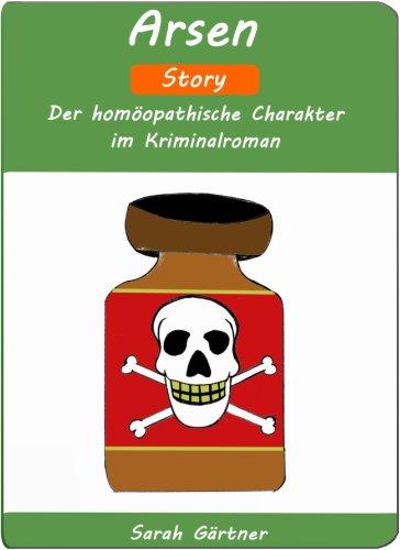 Arsen - Story. Der homöopathische Charakter im Kriminalroman (Hat Angst, vergiftet zu werden. Fürchtet sich vor dem Tod beim Zubettgehen. Leidender Gesichtsausdruck. Mag Kaffee auf nüchternen Magen) -