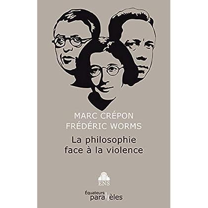 La philosophie face à la violence (Parallèles t. 1)