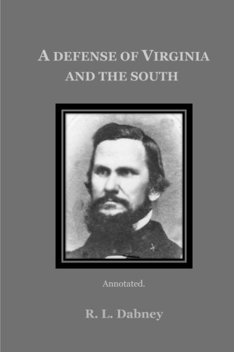 A Defense of Virginia and the South, Annotated. by R. L. Dabney (2015-04-03)