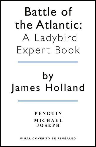Battle of the Atlantic: Book 3 of the Ladybird Expert History of the Second World War (The Ladybird Expert Series)