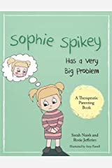 Sophie Spikey Has a Very Big Problem: A story about refusing help and needing to be in control (Therapeutic Parenting Books) Paperback
