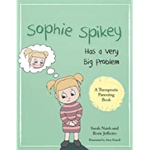 Sophie Spikey Has a Very Big Problem: A story about refusing help and needing to be in control (Therapeutic Parenting Books)