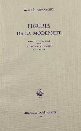 Figures de la modernité : Essai d'épistémologie sur l'invention du discours balzacien... par André Vanoncini