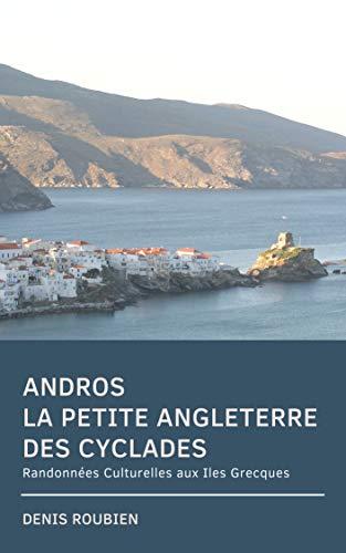 Couverture du livre Andros. La petite Angleterre des Cyclades: Randonnées Culturelles aux Iles Grecques
