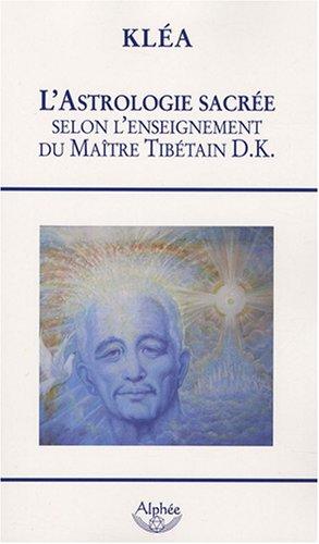 L'astrologie sacrée, selon l'enseignement du maître tibétain D.K.