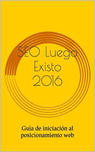 SEO Luego Existo 2016: Guía de iniciación al posicionamiento web por Elena García Herrera