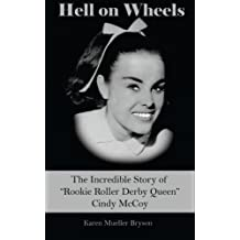 Hell on Wheels: The Incredible Story of Rookie Roller Derby Queen Cindy McCoy by Karen Mueller Bryson (2012-06-28)