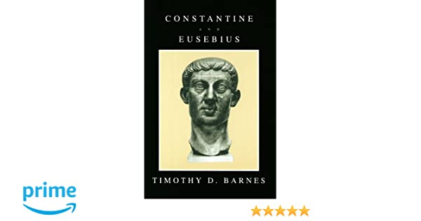 constantine and eusebius amazon co uk timothy d barnesconstantine and eusebius amazon co uk timothy d barnes 9780674165311 books