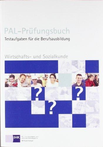 Wirtschafts- und Sozialkunde. PAL - Prüfungsbuch: Testaufgaben für die Berufsausbildung von PAL (2009) Taschenbuch