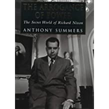 The Arrogance of Power: The Secret World of Richard Nixon by Anthony Summers (2000-09-11)