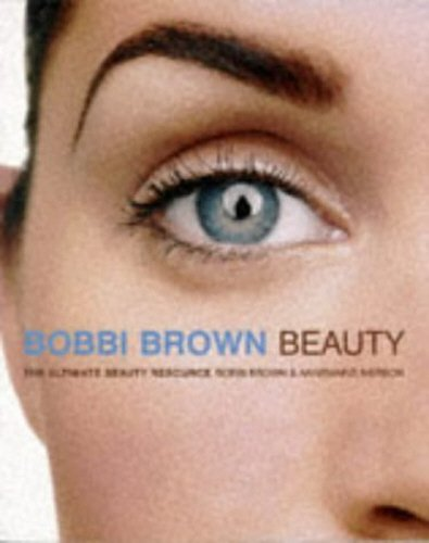 Bobbi Brown Beauty: The Ultimate Beauty Resource -