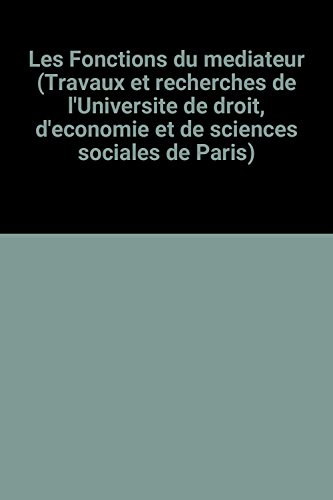 Les Fonctions du médiateur (Travaux et recherches de l'Université de droit, d'économie et de sciences sociales de Paris) par Bernard Maligner