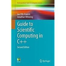 Guide to Scientific Computing in C++ (Undergraduate Topics in Computer Science)