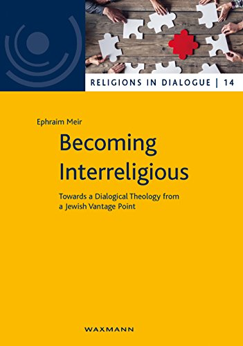 Becoming Interreligious: Towards a Dialogical Theology from a Jewish Vantage Point (Religionen im Dialog. Eine Schriftenreihe des Interdiszipliären ... im Dialog der Universität Hamburg)