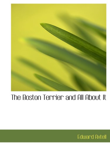 the-boston-terrier-and-all-about-it-a-practical-scientific-and-up-to-date-guide-to-t