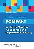 Prüfungswissen KOMPAKT: Kaufmann/Kauffrau für Spedition und Logistikdienstleistung: Schülerband - Heinbernd Oppenberg, Karl-Heinz Schimpf