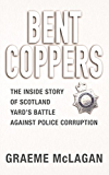 Bent Coppers: The Inside Story of Scotland Yard's Battle Against Police Corruption