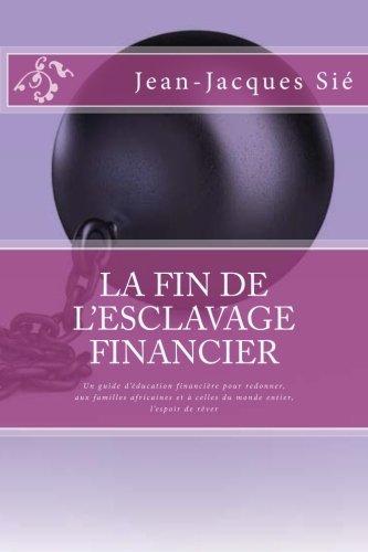 La fin de l'esclavage financier: Un guide d'éducation financière pour redonner, aux familles africaines et à celles du monde entier, l'espoir de rêver par Jean-Jacques Sié