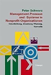 Management-Prozesse und -Systeme in Nonprofit-Organisationen: Entscheidung, Steuerung, Planung, Kontrolle