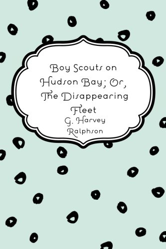 Boy Scouts on Hudson Bay; Or, the Disappearing Fleet