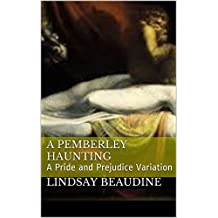A Pemberley Haunting: A Pride and Prejudice Variation (English Edition)