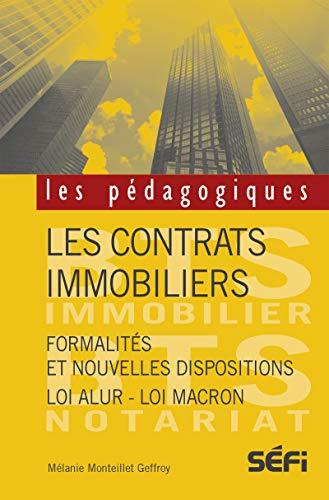 Les contrats immobiliers: Formalités et nouvelles dispositions - Loi Alur - Loi Macron (Les pédagogiques) par Mélanie Monteillet Geffroy