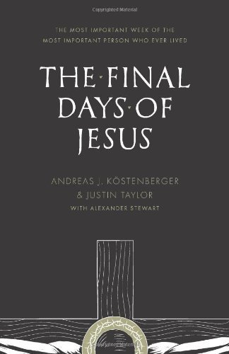 The Final Days of Jesus: The Most Important Week of the Most Important Person Who Ever Lived by Kstenberger, Andreas J., Taylor, Justin (2014) Paperback