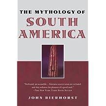 The Mythology of South America by John Bierhorst (2002-08-22)
