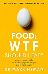 Food: WTF Should I Eat?: The no-nonsense guide to achieving optimal weight and lifelong health (English Editio