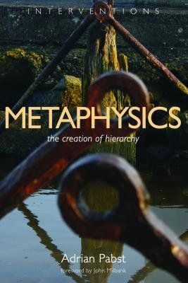[(Metaphysics : The Creation of Hierarchy)] [By (author) Adrian Pabst] published on (June, 2012)