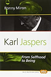 Karl Jaspers: From Selfhood to Being (Value Inquiry Book Series / Studies in Existentialism, Hermeneutics, and Phenomenology)