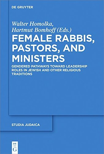 Female Rabbis, Pastors, and Ministers: Gendered Pathways Toward Leadership Roles in Jewish and Other Religious Traditions (Studia Judaica Book 95) (English Edition)