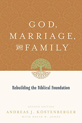 God, Marriage, and Family (Second Edition): Rebuilding the Biblical Foundation (English Edition) -