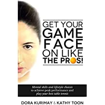 Get Your Game Face On Like The Pros!: Mental Skills and Lifestyle Choices to Achieve Peak Performance and Play Your Best Table Tennis (English Edition)