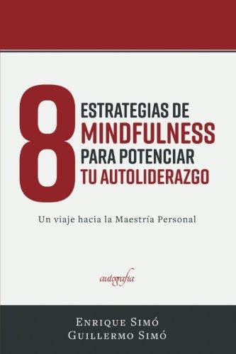 8 Estrategias de Mindfulness para Potenciar tu Auto-liderazgo: Un viaje hacia la Maestría Personal