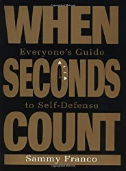 When Seconds Count: Everyone's Guide To Self-Defense by Sammy Franco (1994-03-02)