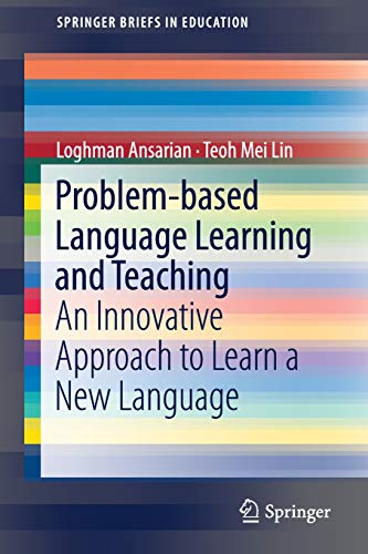 Problem-based Language Learning and Teaching: An Innovative Approach to Learn a New Language (SpringerBriefs in Education) por Loghman Ansarian