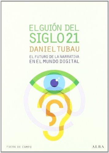 El guión del siglo 21 : el futuro de la narrativa en el mundo digital por Daniel Tubau García