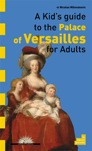 A kid's guide to the Palace de Versailles for adults
