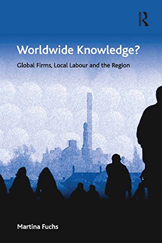 Worldwide Knowledge?: Global Firms, Local Labour and the ...