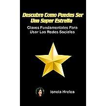 Descubre Como Puedes Ser Una Super Estrella: Claves Fundamentales Para Usar Las Redes Sociales