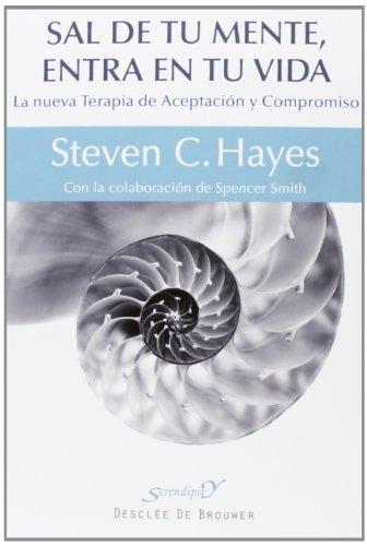 Sal de tu mente, entra en tu vida: La nueva Terapia de Aceptación y Compromiso (Serendipity) por Steven C. Hayes