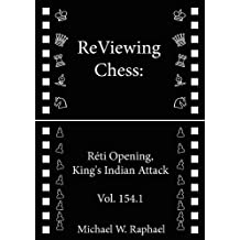 ReViewing Chess: Reti, King's Indian Attack, Vol. 154.1 (ReViewing Chess: Openings) (English Edition)