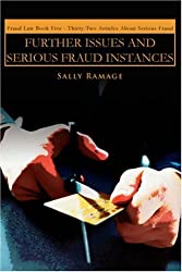 FURTHER ISSUES AND SERIOUS FRAUD INSTANCES: Fraud Law Book Five : Thirty-Two Articles About Serious Fraud by Sally Ramage (2006-12-17)