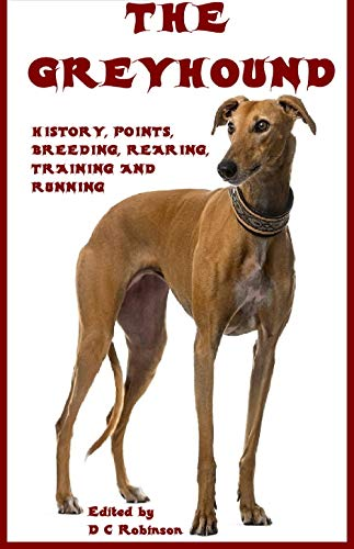 THE GREYHOUND: POINTS, BREEDING, REARING, TRAINING, RUNNING (English Edition)