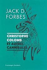 Christophe Colomb et autres cannibales de Jack-D Forbes